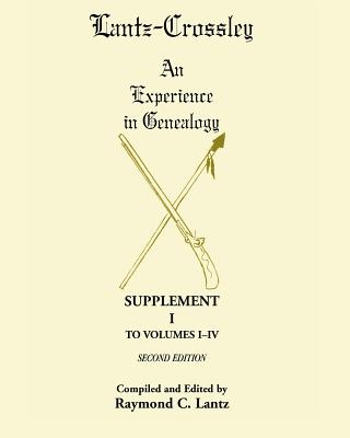 Image for Lantz-Crossley an Experience in Genealogy: Supplement I to Volumes I-IV Second Edition