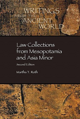 Law Collections from Mesopotamia and Asia Minor, Second Edition, Martha T. Roth