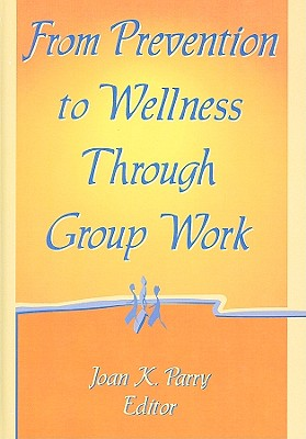 Image for From Prevention to Wellness Through Group Work