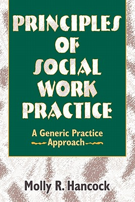 Principles of Social Work Practice: A Generic Practice Approach (Haworth Social Work Practice), Hancock, Molly R