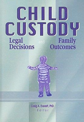 Image for Child Custody: Legal Decisions and Family Outcomes