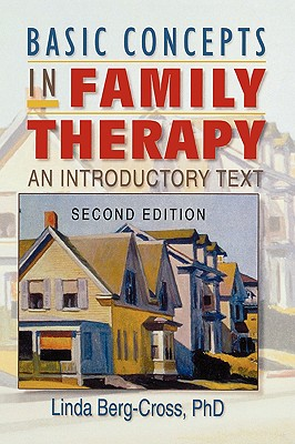 Basic Concepts in Family Therapy: An Introductory Text, Second Edition, Berg Cross, Linda