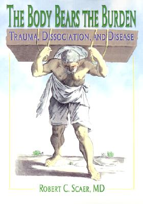 Image for The Body Bears the Burden: Trauma, Dissociation, and Disease