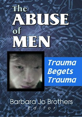 Image for The Abuse of Men: Trauma Begets Trauma