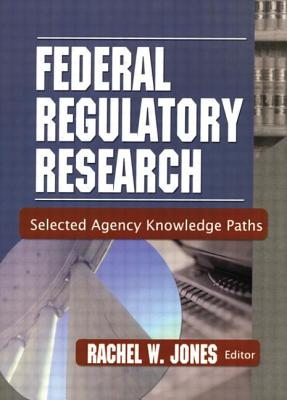 Image for Federal Regulatory Research: Selected Agency Knowledge Paths