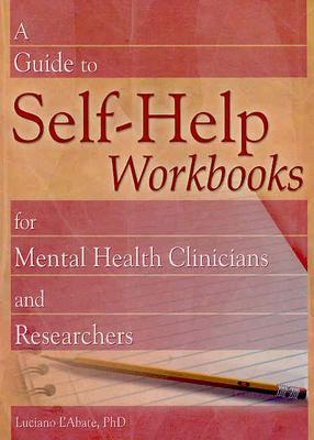 Image for A Guide to Self-Help Workbooks for Mental Health Clinicians and Researchers (Haworth Practical Practice in Mental Health)
