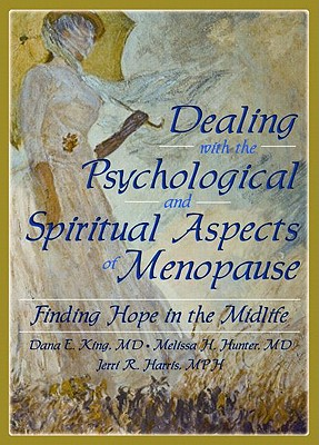 Dealing with the Psychological and Spiritual Aspects of Menopause: Finding Hope in the Midlife, King, Dana E; Hunter, Melissa; Harris, Jerri; Koenig, Harold G