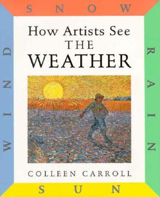 Image for How Artists See the Weather : Sun, Wind, Snow, Rain