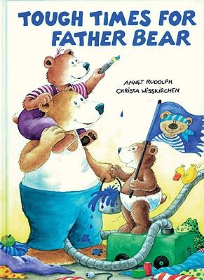 Tough Times for Father Bear, Wisskirchen, Christa; Rudolph, Annet