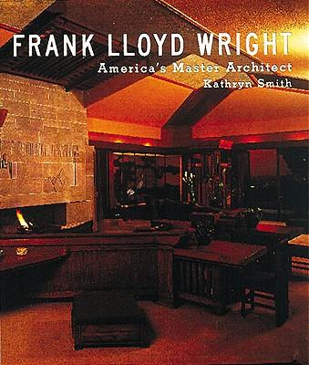 FRANK LLOYD WRIGHT AMERICA'S MASTER ARCHITECT, SMITH, KATHRYN