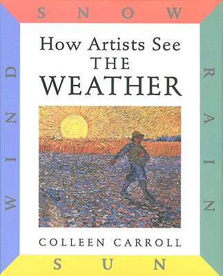 Image for How Artists See: The Weather: Sun, Wind, Snow, Rain (How Artist See, 1)