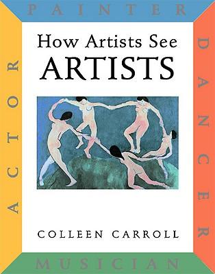 How Artists See: Artists: Painter, Actor, Dancer, Musician, Carroll, Colleen