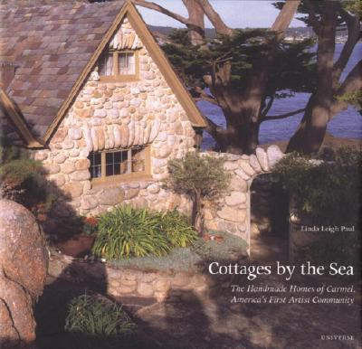 Cottages by the Sea, The  Handmade Homes of Carmel, America's First Artist Community, Linda Leigh Paul