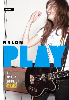 Play: The NYLON Book Of Music, Editors Of Nylon Magazine (Editor)