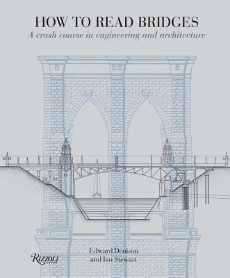 Image for How to Read Bridges: A Crash Course In Engineering and Architecture