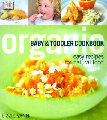 Organic Baby & Toddler Cookbook, Vann, Lizzie; Razazan, Daphne