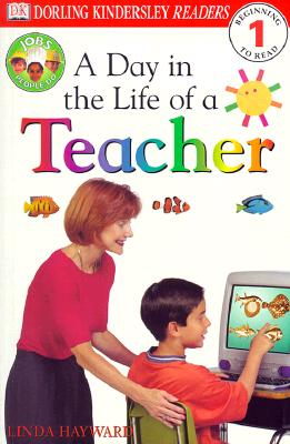 DK Readers: Jobs People Do -- A Day in a Life of a Teacher (Level 1: Beginning to Read), Linda Hayward
