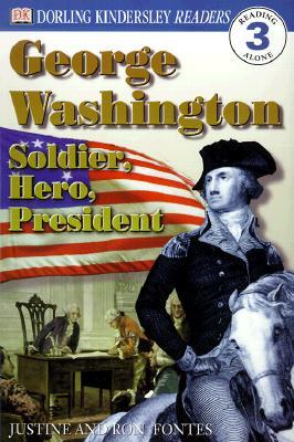 George Washington : Soldier, Hero, President, JUSTINE KORMAN, RON FONTES