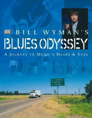 Bill Wyman's Blues Odyssey: A Journey to Music's Heart & Soul, Wyman, Bill