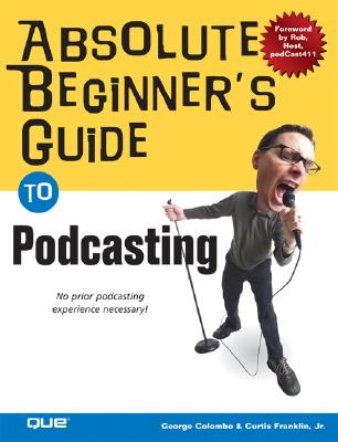 Image for Absolute Beginner's Guide to Podcasting
