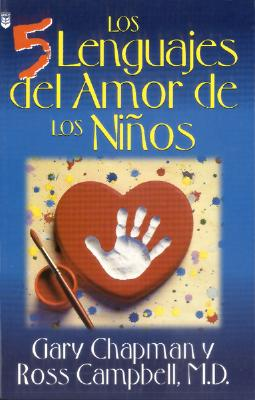 Los 5 Lenguajes Del Amor De Los Ninos / The Five Languages Of Love For Children (Spanish Edition), Gary Chapman; Ross Campbell