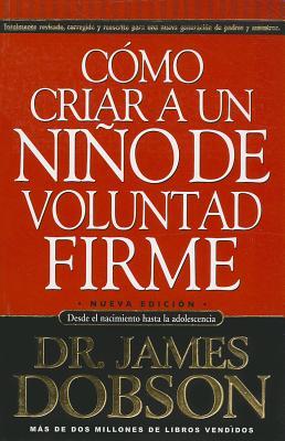 Image for Como Criar a un Nino de Voluntad Firme: Desde el nacimiento hasta la adolescensia (Original title: The New Strong-Willed Child)