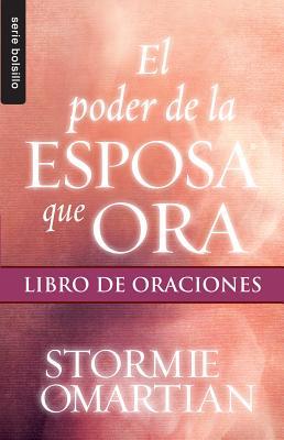Poder de la esposa que ora, El: Libro de oraciones//Power Of A Praying Wife/Book Of Prayers (Serie Bolsillo) (Spanish Edition), Omartian;Stormie