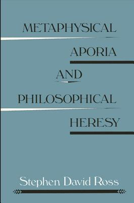 Image for Metaphysical Aporia and Philosophical Heresy (SUNY series in Contemporary Continental Philosophy)