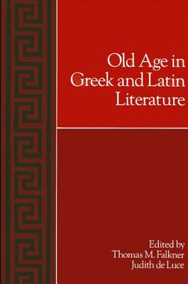 Image for Old Age in Greek and Latin Literature (SUNY series in Classical Studies)