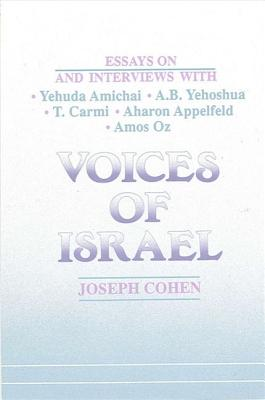 Image for Voices of Israel: Essays on and Interviews with Yehuda Amichai, A. B. Yehoshua, T. Carmi, Aharon Appelfeld, and Amos Oz (SUNY series in Modern Jewish Literature and Culture)