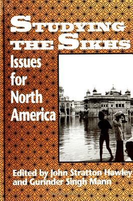 Image for Studying the Sikhs: Issues for North America (S U N Y Series in Religious Studies)