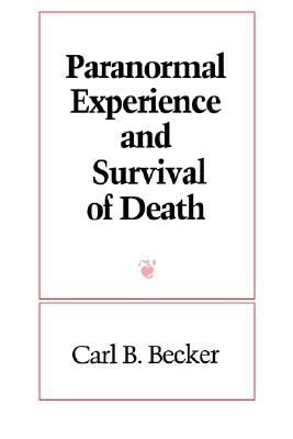 Paranormal Experience and Survival of Death (Suny Series in Western Esoteric Traditions) (Suny Series, Western Esoteric Traditions), Becker, Carl B.