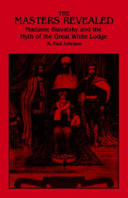 Image for The Masters Revealed: Madame Blavatsky and the Myth of the Great White Lodge