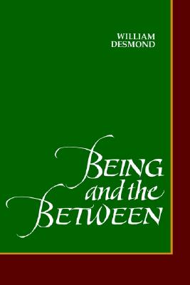 Being and the Between (Suny Series in Philosophy), William Desmond