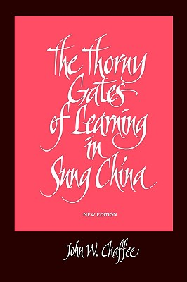 The Thorny Gates of Learning in Sung China: A Social History of Examinations, Chaffee, John W.