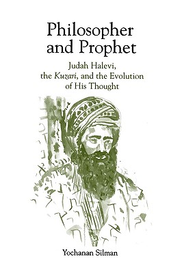 Image for Philosopher and Prophet: Judah Halevi, the Kuzari, and the Evolution of His Thought (SUNY series in Judaica:  Hermeneutics, Mysticism, and Religion)