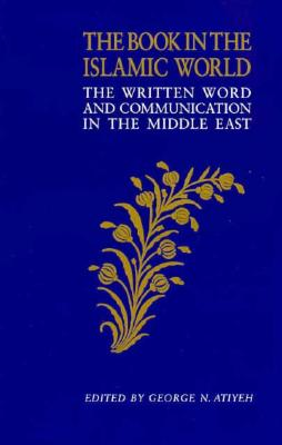 Image for Book in the Islamic World, The: The Written Word and Communication in the Middle East