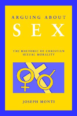 Image for Arguing About Sex: The Rhetoric of Christian Sexual Morality (Culture)