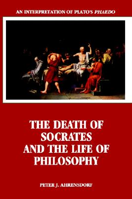 Image for Death of Socrates and the Life of Philosophy: An Interpretation of Plato's Phaed