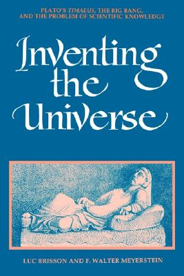 Inventing the Universe: Plato's Timaeus, the Big Bang, and the Problem of Scientific Knowledge (Ancient Greek Philosophy), Luc Brisson, F. Walter Meyerstein
