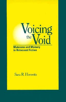Image for Voicing the Void: Muteness and Memory in Holocaust Fiction (SUNY Series in Modern Jewish Literature and Culture) (Suny Series, Modern Jewish Literature & Culture)