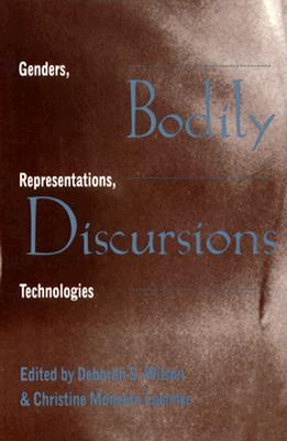 Image for Bodily Discursions: Genders, Representations, Technologies (SUNY series in Postmodern Culture)