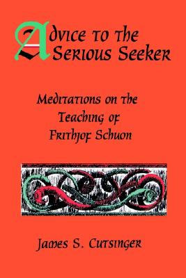 Image for Advice to the Serious Seeker: Meditations on the Teaching of Frithjof Schuon