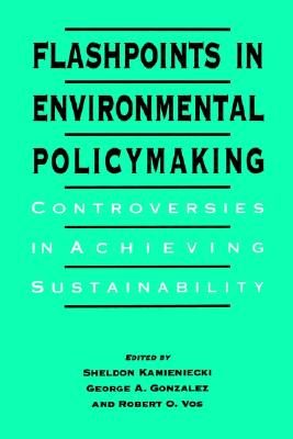 Flashpoints in Environmental Policymaking: Controversies in Achieving Sustainability (Suny Series in International Environmental Policy and Theory) ... International Environmental Policy & Theory)