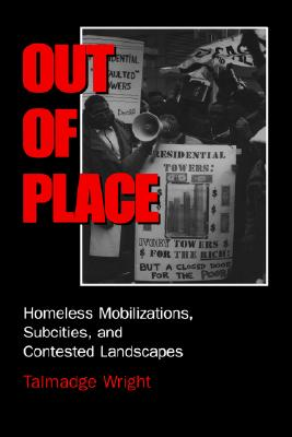 Out of Place: Homeless Mobilizations, Subcities, and Contested Landscapes, Wright, Talmadge