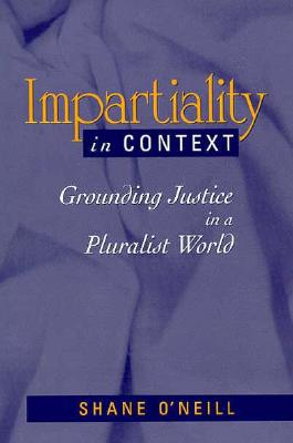 Impartiality in Context: Grounding Justice in a Pluralist World (S U N Y Series in Social and Political Thought), O'Neill, Shane