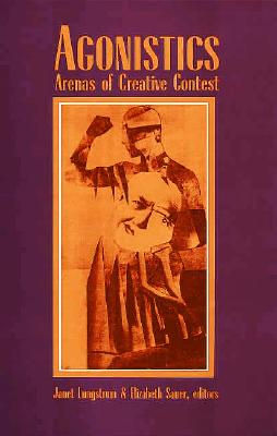 Image for Agonistics: Arenas of Creative Contest (SUNY series, The Margins of Literature)