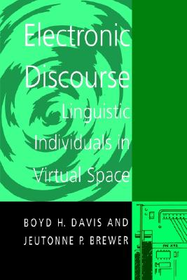 Electronic Discourse  Linguistic Individuals in Virtual Space, Davis, Boyd H.,  Brewer, Jeutonne