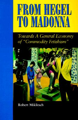 Image for From Hegel to Madonna: Towards a General Economy of Commodity Fetishism (SUNY series in Postmodern Culture)