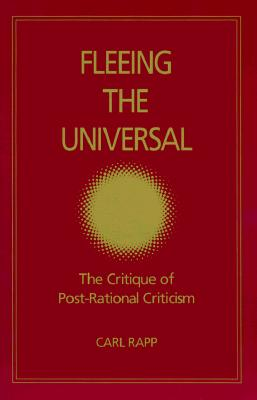 Image for Fleeing the Universal: The Critique of Post-Rational Criticism